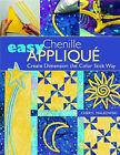 Easy Chenille Applique: Create Dimension the Color Stick Way by Cheryl Malkowski (Paperback, 2005)