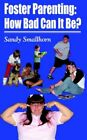 Foster Parenting How Bad Can It Be? 9781418489496 by Sally Smallhorn Paperback
