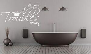 Einweichen Ihre Troubles Weg Badezimmer Vinyl Wand Aufkleber Kunst Zitat Farben Ebay