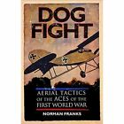 Dog Fight: Aerial Tactics of the Aces of the First World War by Norman Franks (Paperback, 2015)