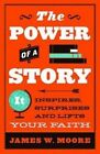 The Power of a Story: It Inspires, Surprises and Lifts Your Faith by Pastor James W Moore (Paperback / softback, 2014)