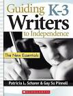 Guiding K-3 Writers to Independence: The New Essentials by Gay Su Pinnell, Patricia Scharer (Paperback / softback)