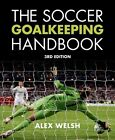 The Soccer Goalkeeping Handbook by Alex Welsh (Paperback, 2014)