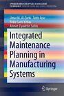 Integrated Maintenance Planning in Manufacturing Systems by Umar Al-Turki, Tahir Ayar, Bekir Sami Yilbas, Ahmet Ziyaeddin Sahin (Paperback, 2014)