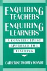 Enquiring Teachers, Enquiring Learners: Constructivist Approach for Teaching by Catherine Twomey Fosnot (Paperback, 1989)