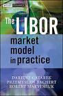 The LIBOR Market Model in Practice by Robert Maksymiuk, Dariusz Gatarek, Przemyslaw Bachert (Hardback, 2006)