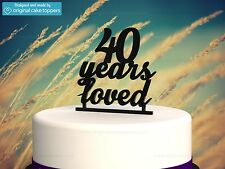 """40 Years Loved"" Black - 40th Birthday Cake Topper - Made by OriginalCakeToppers"