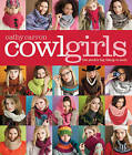 Cowl Girls: The Neck's Big Thing to Knit by Cathy Carron (Paperback, 2010)
