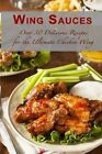Wing Sauces: Over 30 Delicious Recipes for the Ultimate Chicken Wing by Sarah Dempsen (Paperback / softback, 2015)