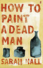 How to Paint a Dead Man by Sarah J. E. Hall (Paperback, 2009)