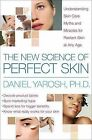 The New Science of Perfect Skin: Understanding Skin-Care Myths and Miracles for Radiant Skin at Any Age by Daniel B Yarosh (Hardback)