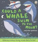 Could a Whale Swim to the Moon? by Camilla de le Bedoyere (Paperback, 2015)