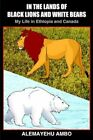 in The Lands of Black Lions and White Bears 9781418433796 Paperback