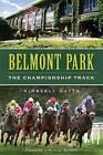 Belmont Park: The Championship Track by Kimberly Gatto (Paperback / softback, 2013)