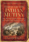 Through the Indian Mutiny: The Memoirs of James Fairweather, 4th Pubjab Native Infantry 1857-58 by William Wright (Paperback, 2011)