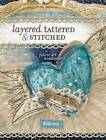 Layered, Tattered and Stitched: A Fabric Art Workshop by Ruth Rae (Paperback, 2009)