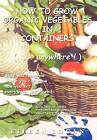 How to Grow Organic Vegetables in Containers (...Anywhere!) by Eileen Logan (Hardback, 2002)