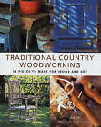 Traditional Country Woodworking: 18 Pieces to Make for Inside and Out by Jack Hill (Hardback, 2005)