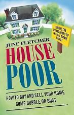 House Poor: How to Buy and Sell Your Home Come Bubble or Bust by Fletcher, June