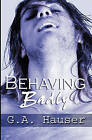 Behaving Badly: Action! Series Book 4 by G A Hauser (Paperback / softback)