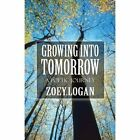 Growing Into Tomorrow: A Poetic Journey by Zoey Logan (Paperback / softback, 2013)