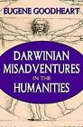 Darwinian Misadventures in the Humanities by Eugene Goodheart (Paperback, 2009)