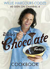 Willie's Chocolate Factory Cookbook by Willie Harcourt-Cooze (Paperback, 2010)