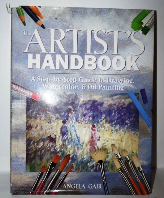 Artist's Handbook A Step-By-Step Guide to Drawing, Watercolor, and Oil Pain