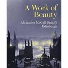 A Work of Beauty: Alexander McCall Smith's Edinburgh by Alexander McCall Smith (Paperback, 2016)