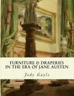 Furniture and Draperies in the Era of Jane Austen: Ackermann's Repository of Arts by Jody Gayle (Paperback / softback, 2015)