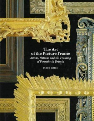 The Art of the Picture Frame: Artists, Patrons and the Framing of Portraits in B