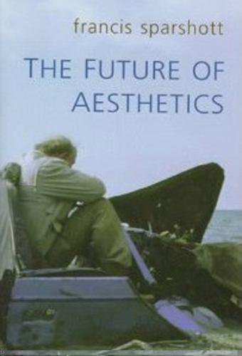 The Future of Aesthetics (Toronto Studies in Philosophy), Sparshott, F.E., Good