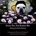 Sweet Pea The Bumble Bee Beeing Extraordinary 9781438908809 by Gabriel Corbett