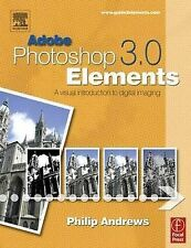 Adobe Photoshop Elements 3.0: A Visual Introduction to Digital Imaging, Philip A