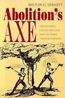 Abolition's Axe: Beriah Green, Oneida Institute, and the Black Freedom Struggle by Milton C. Sernett (Paperback, 2004)