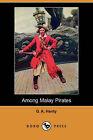 Among Malay Pirates (Dodo Press) by G A Henty (Paperback / softback, 2007)
