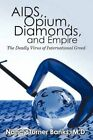 AIDS Opium Diamonds and Empire 9781450201711 Book