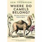 Where Do Camels Belong?: The Story and Science of Invasive Species by Ken Thompson (Paperback, 2015)