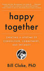 Happy Together: Creating a Lifetime of Connection, Commitment, and Intimacy by Bill Cloke (Paperback / softback, 2011)