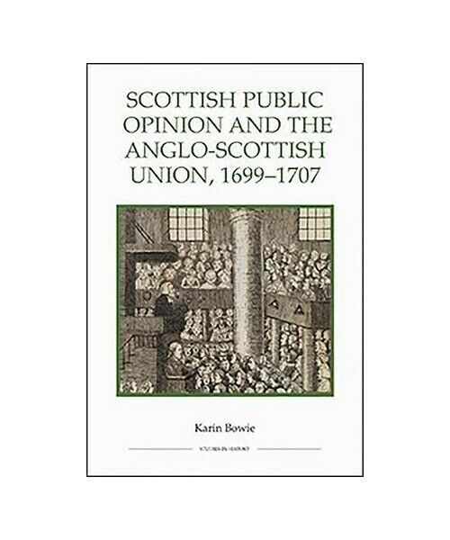 """Karin Bowie """"Scottish Public Opinion and the Anglo-Scottish Union, 1699-1707"""""""