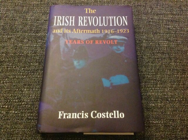The Irish Revolution and Its Aftermath 1916 - 1923: by Francis Costello - SIGNED