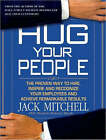 Hug Your People: The Proven Way to Hire, Inspire and Recognize Your Employees and Achieve Remarkable Results by Jack Mitchell (CD-Audio, 2008)