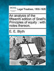 An Analysis of the Fifteenth Edition of Snell's Principles of Equity: With Notes Thereon. by E E Blyth (Paperback / softback, 2010)