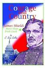 Courage and Country James Shields More Than Irish Luck 9781410788955 Callan