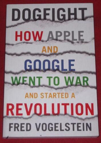 1 of 1 - DOG FIGHT ~Fred Vogelstein ~ HOW APPLE & GOOGLE WENT TO WAR & STARTED REVOLUTION