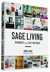 Sage Living: Decorate for the Life You Want by Anne Sage (Hardback, 2015)