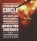 The Squared Circle: Life, Death, and Professional Wrestling by David Shoemaker (CD-Audio, 2013)