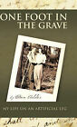 One Foot in the Grave My Life on an Artificial Leg by Don Addor (Hardback, 2011)