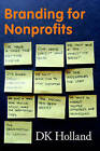 Branding for Nonprofits by D.K. Holland (Paperback, 2006)