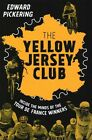 The Yellow Jersey Club von Edward Pickering (2015, Gebundene Ausgabe)